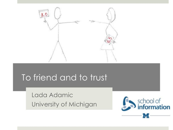 To friend and to trust  Lada Adamic  University of Michigan