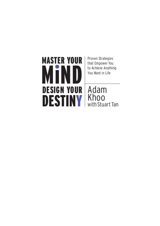 MASTER YOUR MiNDDESIGN YOUR DESTINY Proven Strategies that Empower You to Achieve Anything You Want in Life Adam Khoo with...