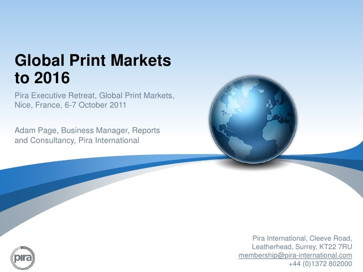 Global Print Markets to 2016<br />Pira Executive Retreat, Global Print Markets, Nice, France, 6-7 October 2011<br />Adam P...
