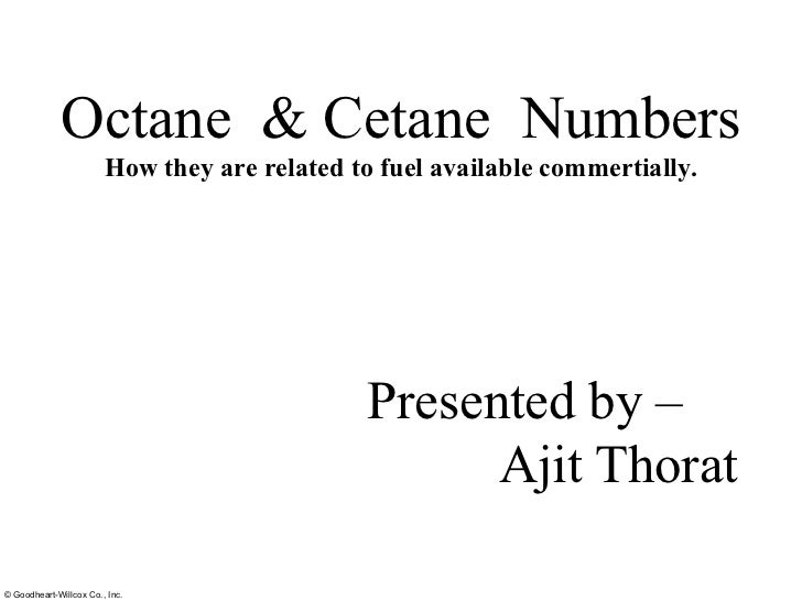 Octane  & Cetane  Numbers How they are related to fuel available commertially. Presented by –  Ajit Thorat