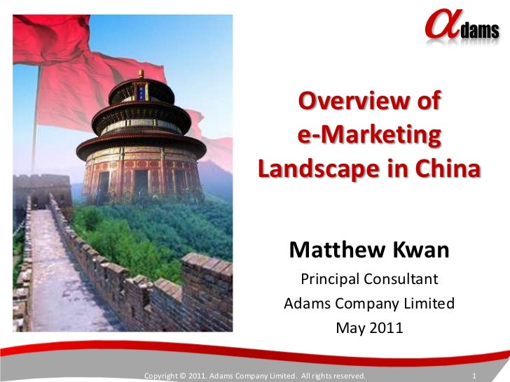 Overview of e-Marketing Landscape in China <br />Matthew Kwan<br />Principal Consultant<br />Adams Company Limited<br />Ma...