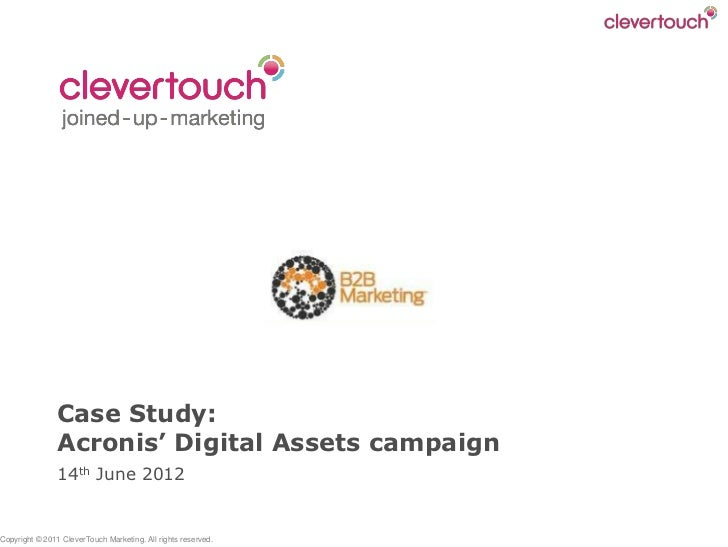 Case Study:                Acronis' Digital Assets campaign                14th June 2012Copyright © 2011 CleverTouch Mark...
