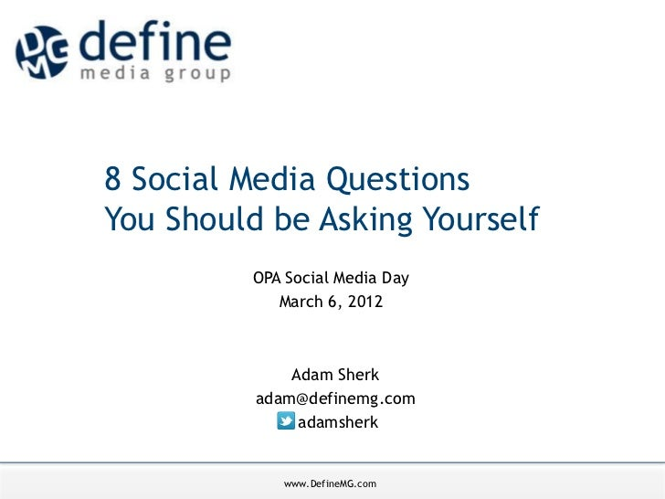 OPA Social Media Day8 Social Media Questions             March 6, 2012You Should be Asking Yourself         OPA Social Med...