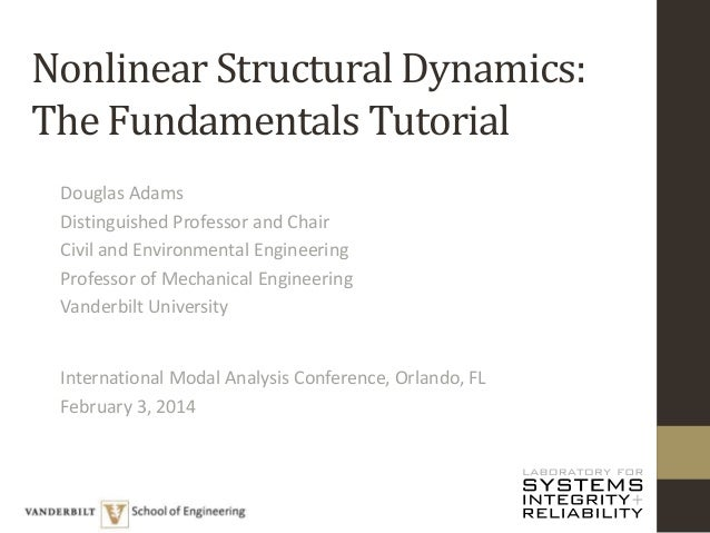 Nonlinear Structural Dynamics: The Fundamentals Tutorial Douglas Adams Distinguished Professor and Chair Civil and Environ...