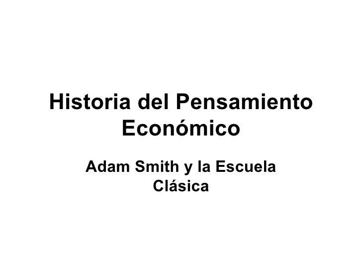 Historia del Pensamiento Económico Adam Smith y la Escuela Clásica
