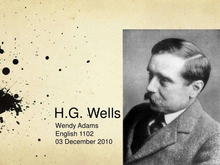 H.G. Wells<br />Wendy Adams<br />English 1102<br />03 December 2010<br />