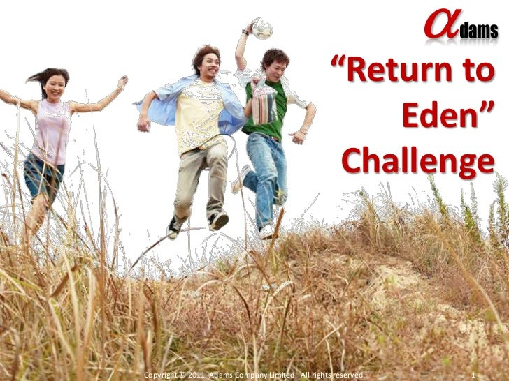 """""""Return to Eden"""" Challenge<br />Copyright © 2011. Adams Company Limited.  All rights reserved.<br />1<br />"""