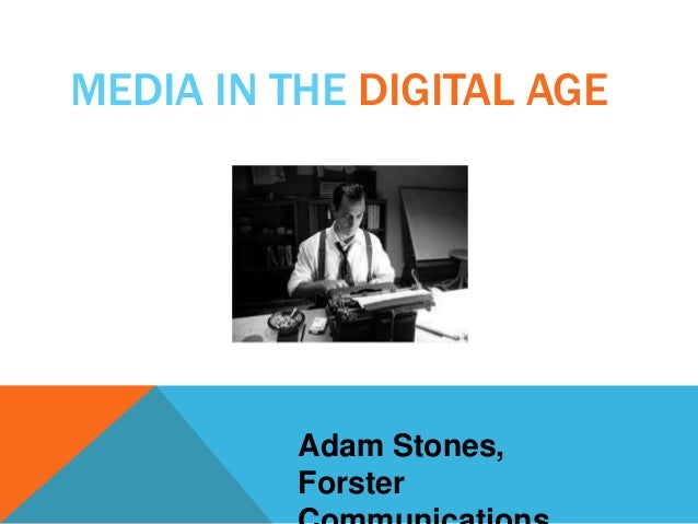 MEDIA IN THE DIGITAL AGE  Adam Stones, Forster