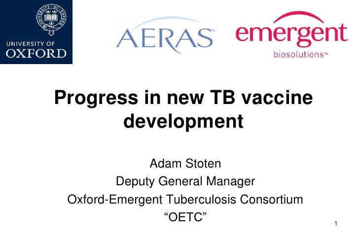 Progress in new TB vaccine       development              Adam Stoten         Deputy General Manager Oxford-Emergent Tuber...