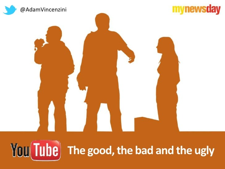 Adam Vincenzini: YouTube - the good, the bad and the ugly
