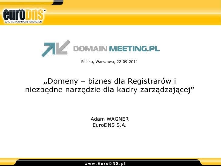 """Polska, Warszawa, 22.09.2011     """"Domeny – biznes dla Registrarów iniezbędne narzędzie dla kadry zarządzającej""""           ..."""