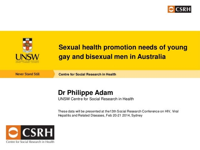 Sexual health promotion needs of young gay and bisexual men in Australia Centre for Social Research in Health  Dr Philippe...