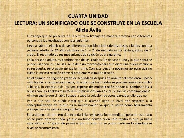 CUARTA UNIDAD LECTURA: UN SIGNIFICADO QUE SE CONSTRUYE EN LA ESCUELA Alicia Ávila El trabajo que se presenta en la lectura...