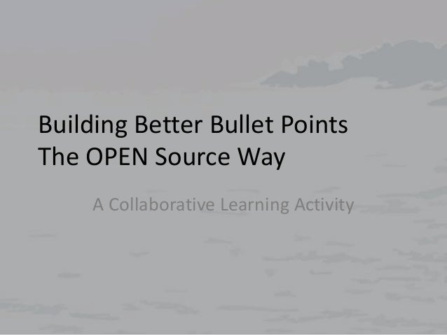 Building Better Bullet Points The OPEN Source Way A Collaborative Learning Activity