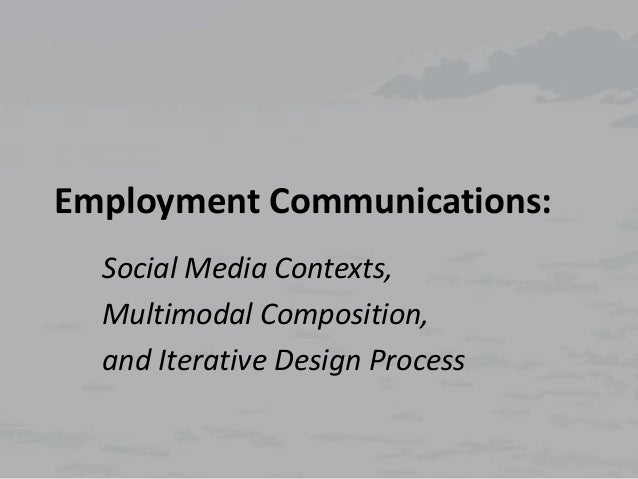 Employment Communications: Social Media Contexts, Multimodal Composition, and Iterative Design Process