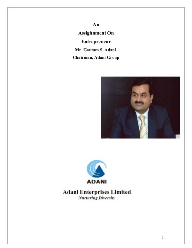 An  Assighnment On   Entrepreneur Mr. Gautam S. AdaniChairman, Adani Group                        1