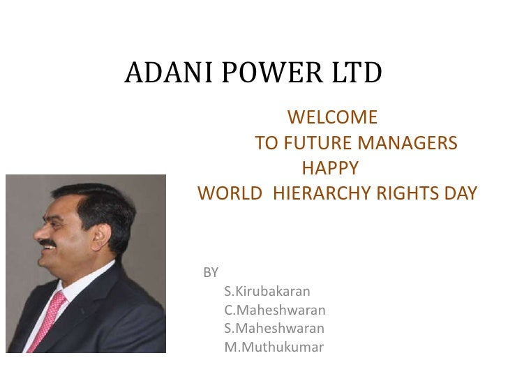 ADANI POWER LTD           WELCOME        TO FUTURE MANAGERS             HAPPY    WORLD HIERARCHY RIGHTS DAY    BY         ...