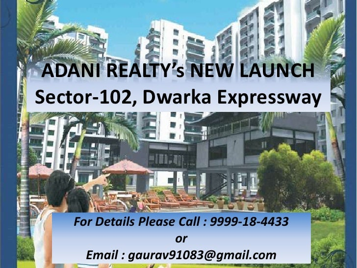 ADANI REALTY's NEW LAUNCHSector-102, Dwarka Expressway   For Details Please Call : 9999-18-4433                     or    ...
