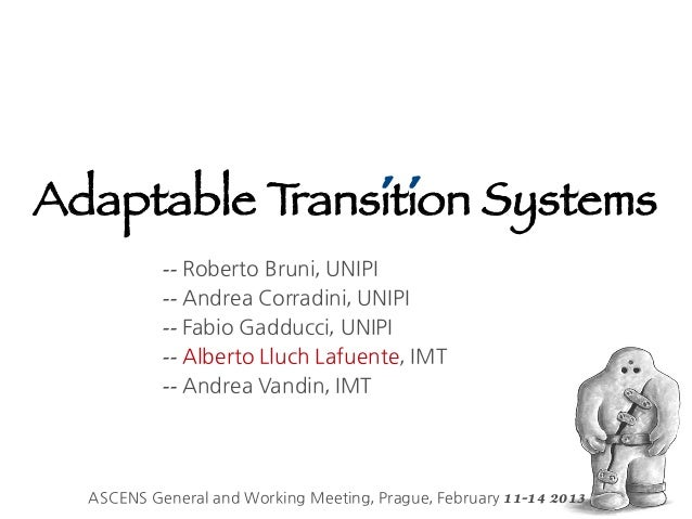 Adaptable T    ´´           ransition Systems           -- Roberto Bruni, UNIPI           -- Andrea Corradini, UNIPI      ...