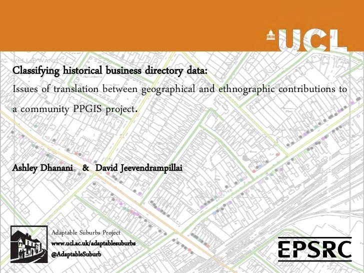 Classifying historical business directory data: issues of translation between geographical and ethnographic contributions to a community PPGIS project - Ashley Dhanani & David Jeevenrampillais,UCL