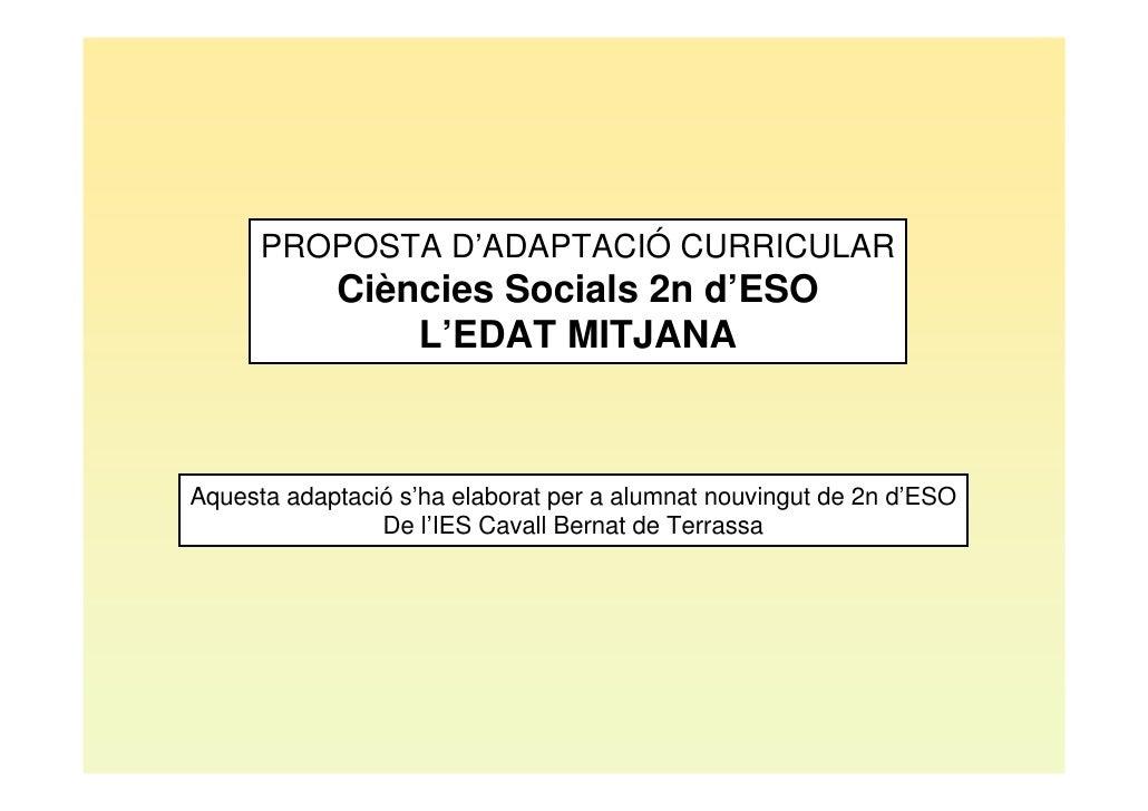 PROPOSTA D'ADAPTACIÓ CURRICULAR            Ciències Socials 2n d'ESO                L'EDAT MITJANAAquesta adaptació s'ha e...