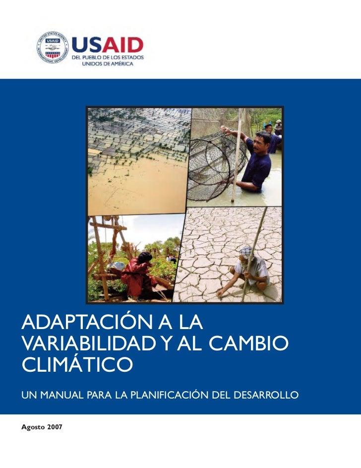 ADAPTACIÓN A LAVARIABILIDAD Y AL CAMBIOCLIMÁTICOUN MANUAL PARA LA PLANIFICACIÓN DEL DESARROLLOAgosto 2007