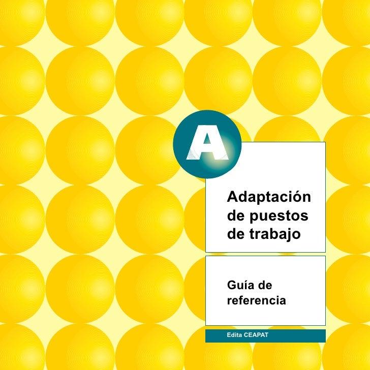 1 Adaptación de puestos de trabajo   Guía de referencia  Edita CEAPAT