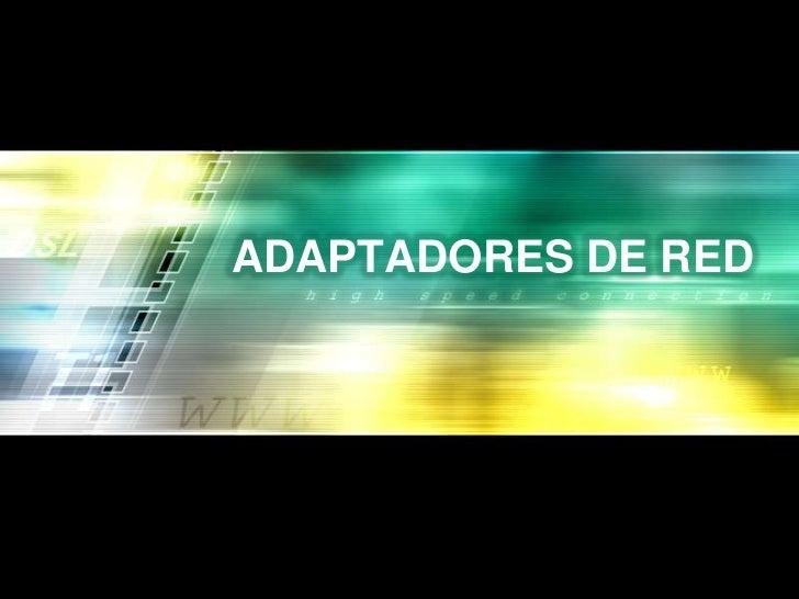 ADAPTADORES DE RED<br />