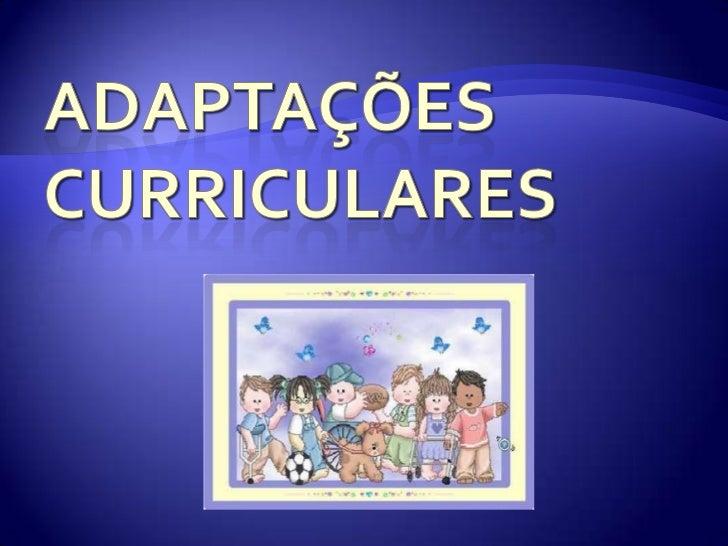 (...) As adaptações curriculares constituempossibilidades educacionais de atuar frenteas dificuldades de aprendizagem dosa...