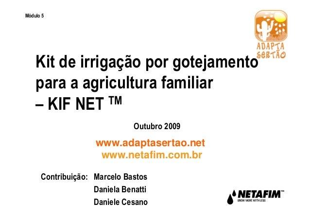 Kit de irrigação por gotejamento  para a agricultura familiar  – KIF NET TM  www.adaptasertao.net  www.netafim.com.br  Mód...