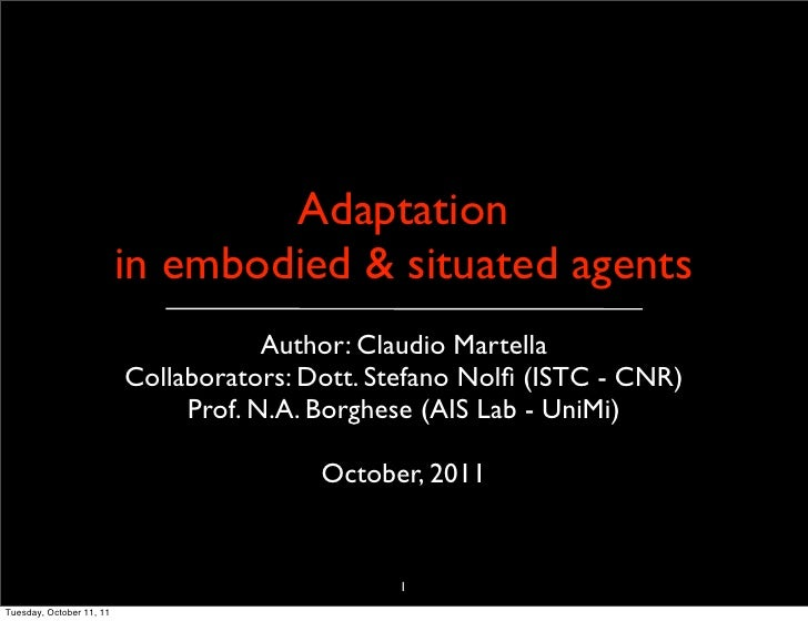 Adaptation                          in embodied & situated agents                                      Author: Claudio Mar...
