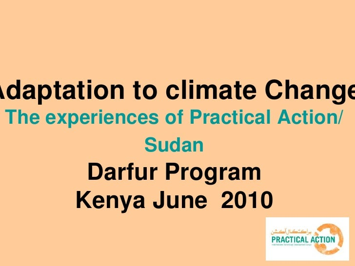 Adaptation to climate Change  The experiences of Practical Action/                Sudan          Darfur Program         Ke...