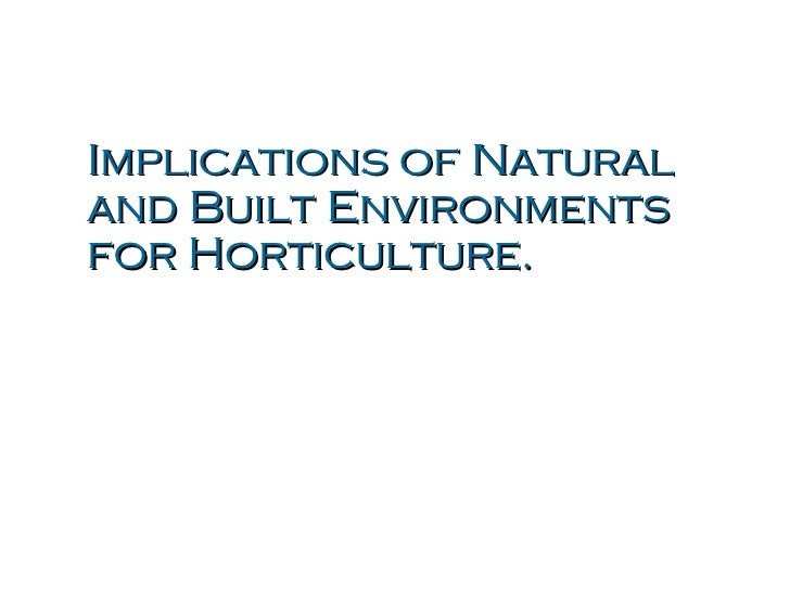 Implications of Natural and Built Environments for Horticulture.