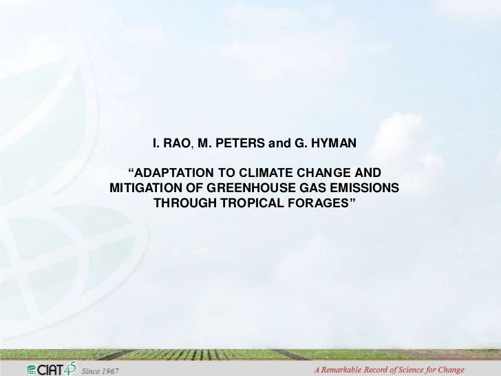 "I. RAO, M. PETERS and G. HYMAN   ""ADAPTATION TO CLIMATE CHANGE ANDMITIGATION OF GREENHOUSE GAS EMISSIONS      THROUGH TROP..."