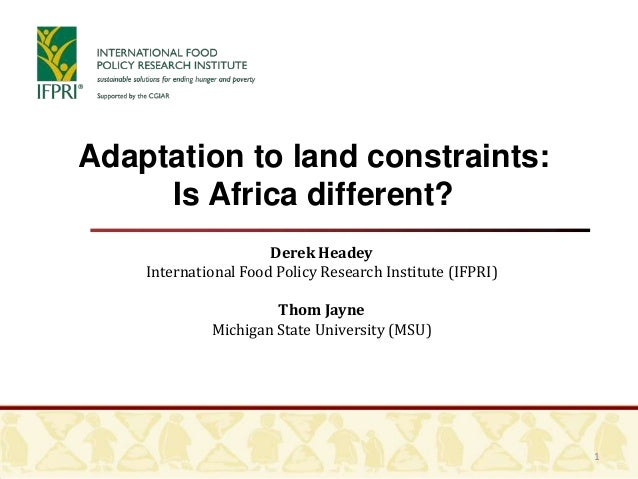 1Adaptation to land constraints:Is Africa different?Derek HeadeyInternational Food Policy Research Institute (IFPRI)Thom J...