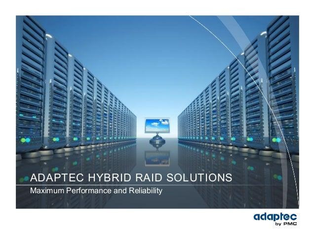 ADAPTEC HYBRID RAID SOLUTIONSMaximum Performance and Reliability