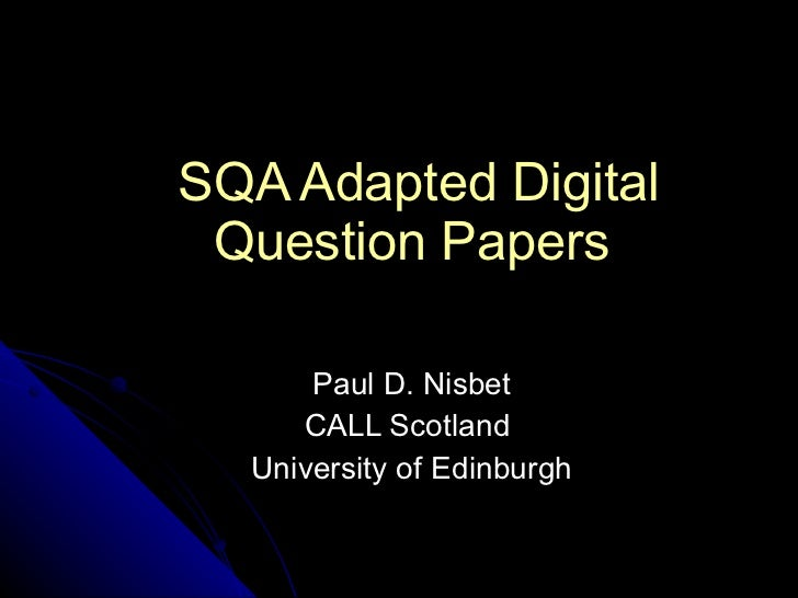 SQA Adapted Digital Question Papers   Paul D. Nisbet CALL Scotland  University of Edinburgh