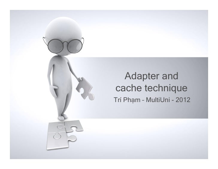 Adapter andcache techniqueTrí Phạm – MultiUni - 2012