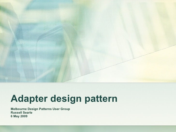 Adapter design pattern Melbourne Design Patterns User Group Russell Searle 6 May 2009