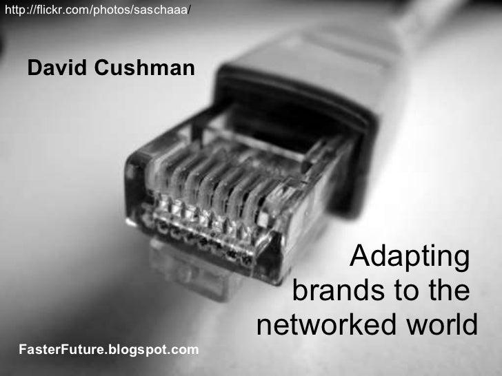 Adapting  brands to the  networked world David Cushman FasterFuture.blogspot.com http://flickr.com/photos/saschaaa /