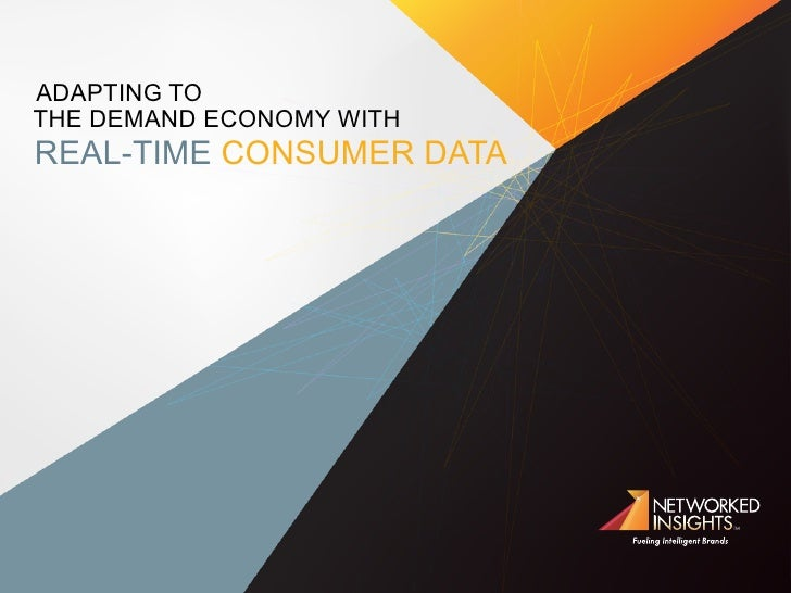 ADAPTING TOTHE DEMAND ECONOMY WITHREAL-TIME CONSUMER DATA
