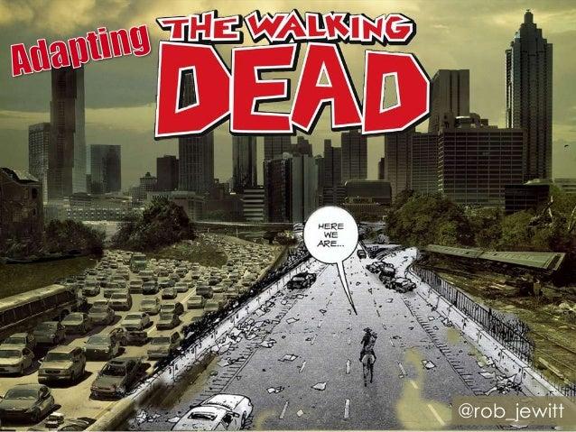 Adapting the walking dead [long]