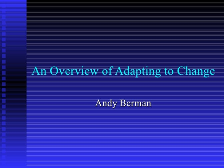 An Overview of Adapting to Change Andy Berman