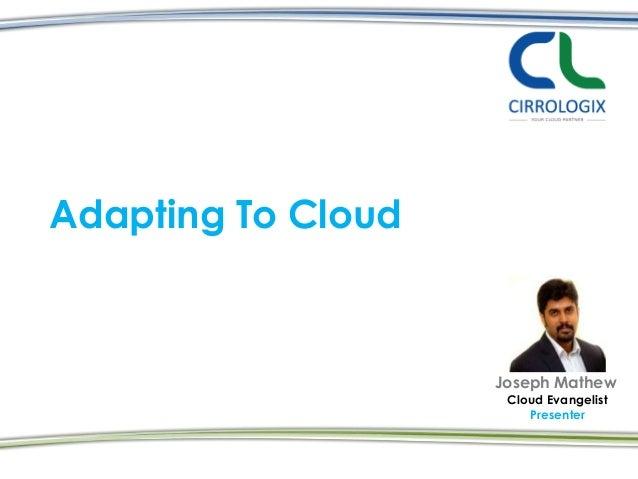 Adapting To CloudJoseph MathewCloud EvangelistPresenter