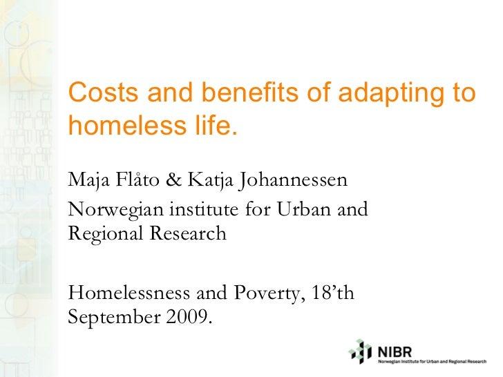 Costs and benefits of adapting tohomeless life.Maja Flåto & Katja JohannessenNorwegian institute for Urban andRegional Res...