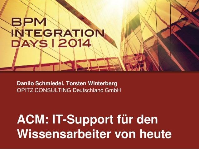 Danilo Schmiedel, Torsten Winterberg OPITZ CONSULTING Deutschland GmbH  ACM: IT-Support für den Wissensarbeiter von heute