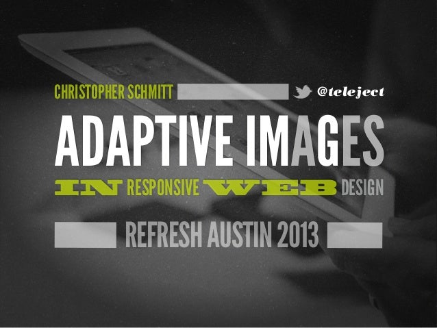 [refreshaustin] Adaptive Images in Responsive Web Design