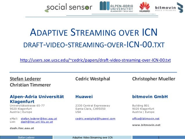ADAPTIVE STREAMING OVER ICN DRAFT-VIDEO-STREAMING-OVER-ICN-00.TXT Stefan Lederer Adaptive Video Streaming over ICN 1 Stefa...
