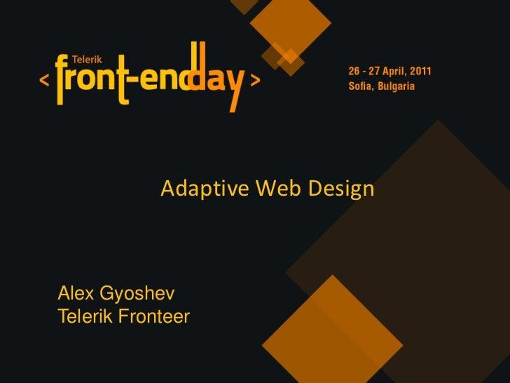 Adaptive Web Design<br />Alex Gyoshev<br />Telerik Fronteer<br />