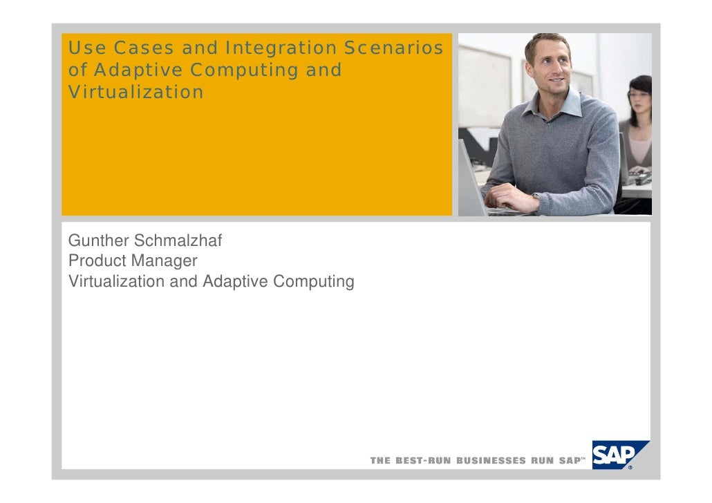 Use Cases and Integration Scenarios of Adaptive Computing and Virtualization     Gunther Schmalzhaf Product Manager Virtua...